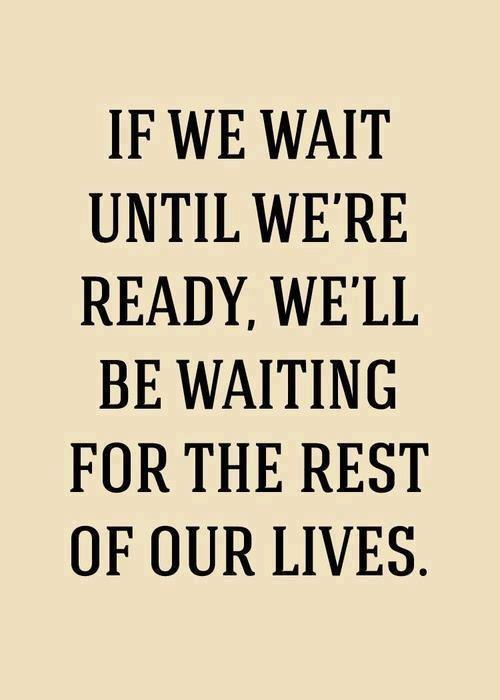 Don't Wait...